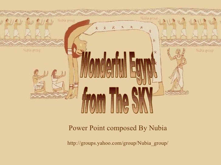 Power Point composed By Nubia http://groups.yahoo.com/group/Nubia_group/ Wonderful Egypt  from The SKY