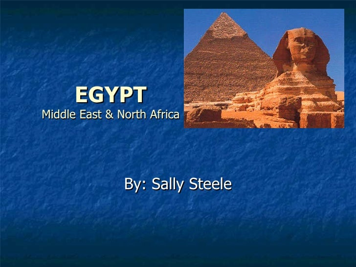 EGYPT Middle East & North Africa By: Sally Steele