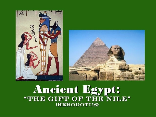 "Ancient Egypt:""The Gift of the Nile""      (Herodotus)"