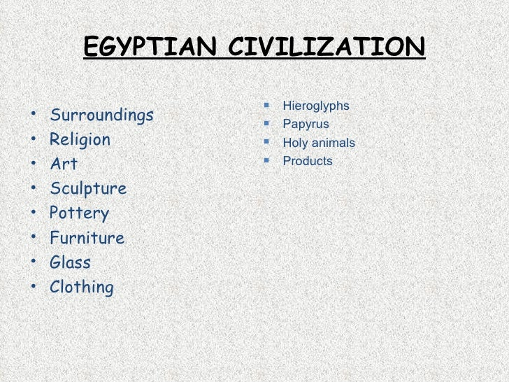 EGYPTIAN CIVILIZATION <ul><li>Surroundings </li></ul><ul><li>Religion </li></ul><ul><li>Art </li></ul><ul><li>Sculpture </...