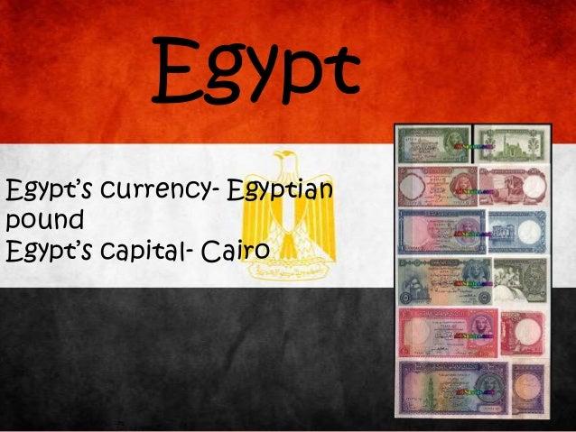 Egypt Egypt's currency- Egyptian pound Egypt's capital- Cairo