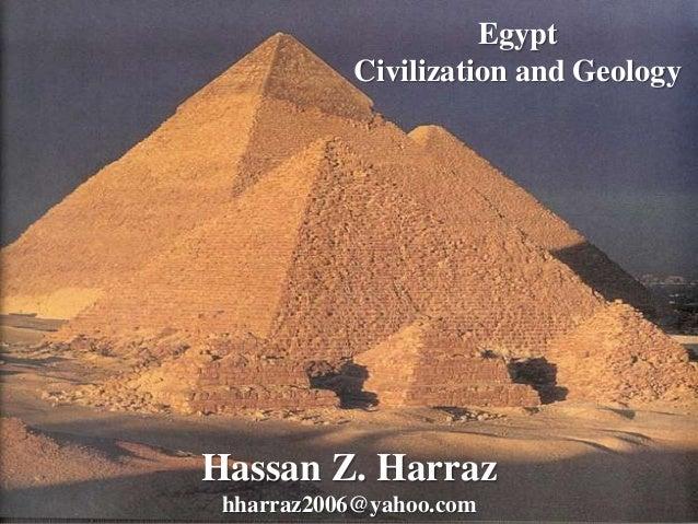 Egypt Civilization and Geology Hassan Z. Harraz hharraz2006@yahoo.com