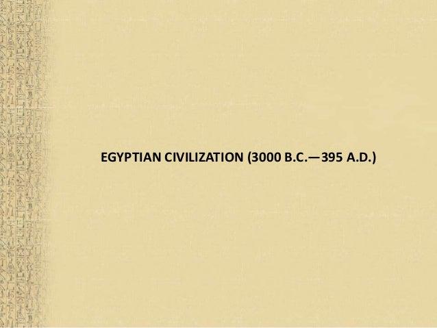 EGYPTIAN CIVILIZATION (3000 B.C.—395 A.D.)