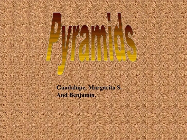 Pyramids Guadalupe, Margarita S.  And  Benjamín.