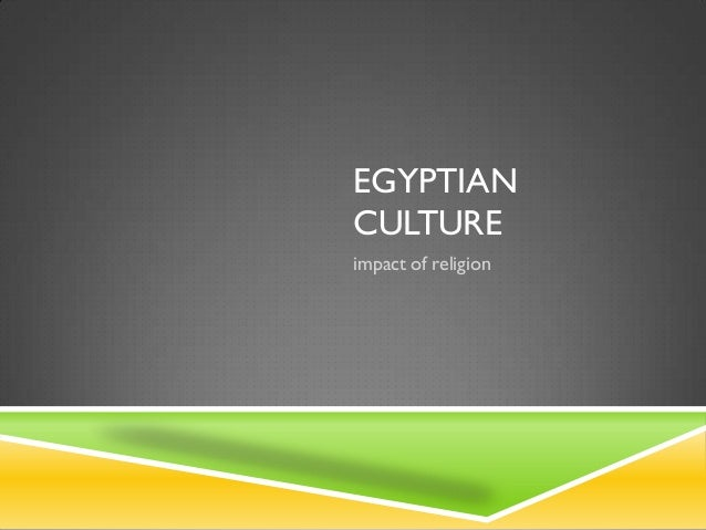 EGYPTIANCULTUREimpact of religion