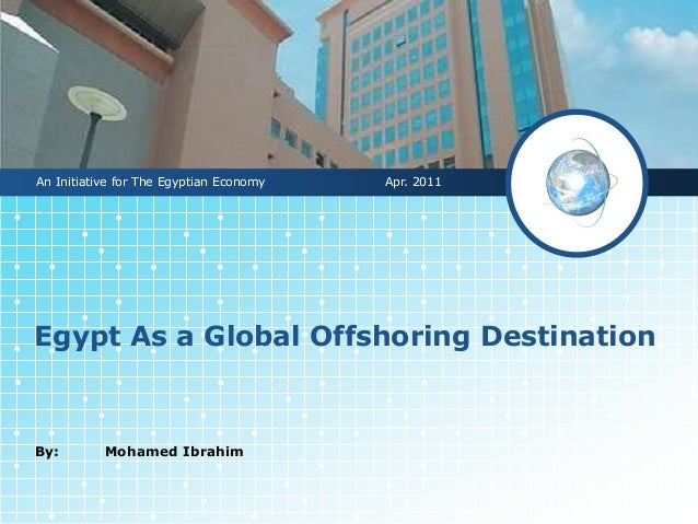 An Initiative for The Egyptian Economy   Apr. 2011Egypt As a Global Offshoring DestinationBy:        Mohamed Ibrahim