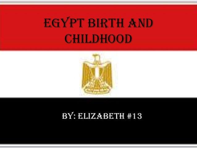 Egypt birth and childhood By: Elizabeth #13