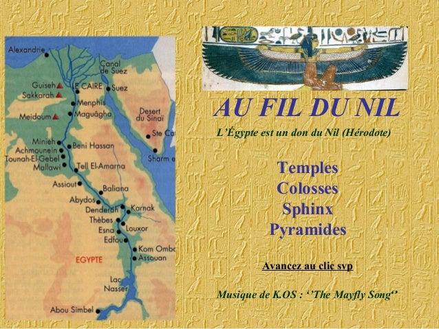 AU FIL DU NIL Temples Colosses Sphinx Pyramides Avancez au clic svp Musique de K.OS : ''The Mayfly Song'' L'Égypte est un ...