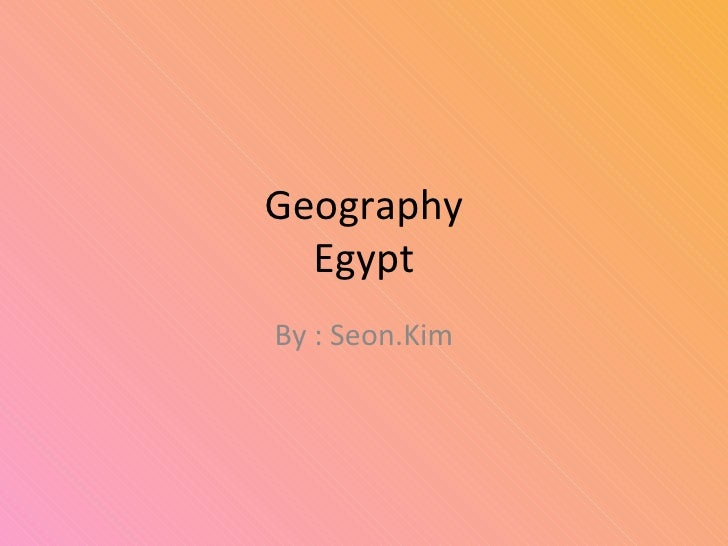 Geography Egypt By : Seon.Kim