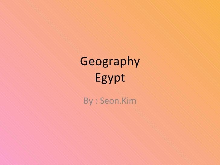 Geography Egypt By : Seon.Kim