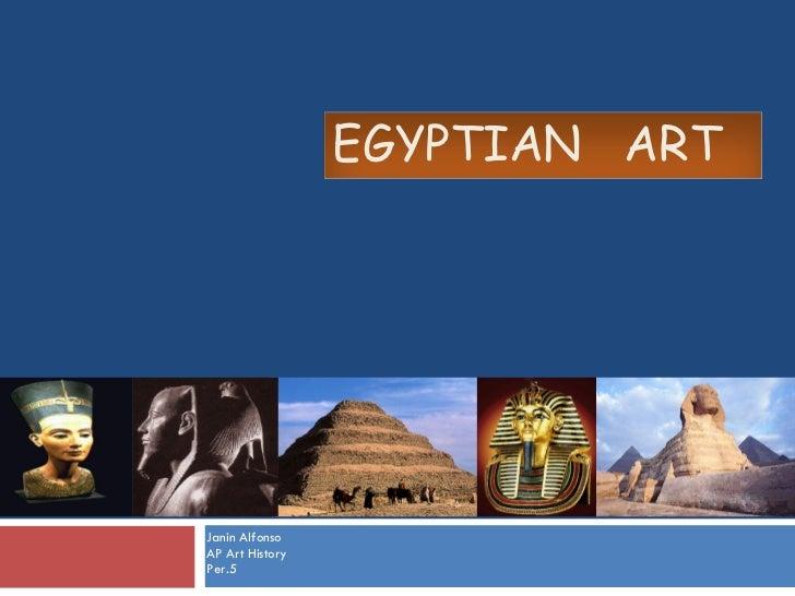 Janin Alfonso AP Art History Per.5 EGYPTIAN  ART