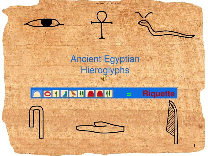 Ancient Egyptian Hieroglyphs <br />=Riquette<br />2.9.2009<br />1<br />