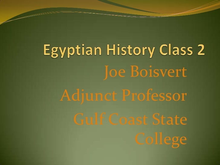 Egyptian History Class 2<br />Joe Boisvert<br />Adjunct Professor<br />Gulf Coast State College<br />