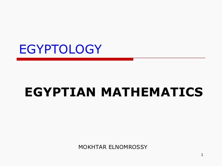 EGYPTOLOGY EGYPTIAN   MATHEMATICS MOKHTAR ELNOMROSSY