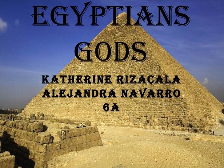 Egyptians Gods Katherine Rizacala Alejandra Navarro 6A