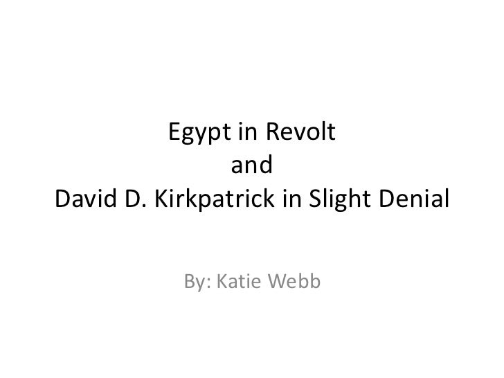 Egypt in Revolt                andDavid D. Kirkpatrick in Slight Denial            By: Katie Webb