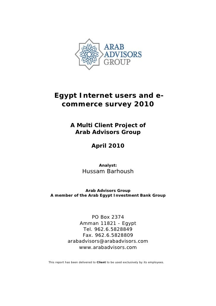 Egypt Internet users and e-       commerce survey 2010                 A Multi Client Project of                 Arab Advi...