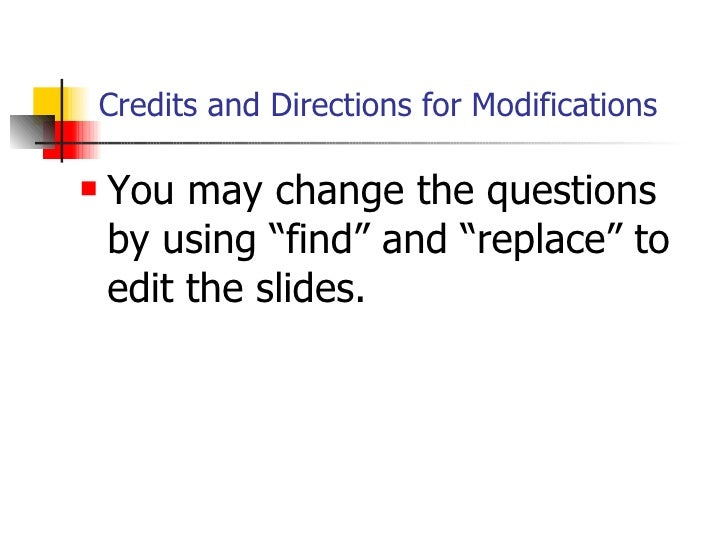 "Credits and Directions for Modifications <ul><li>You may change the questions by using ""find"" and ""replace"" to edit the sl..."