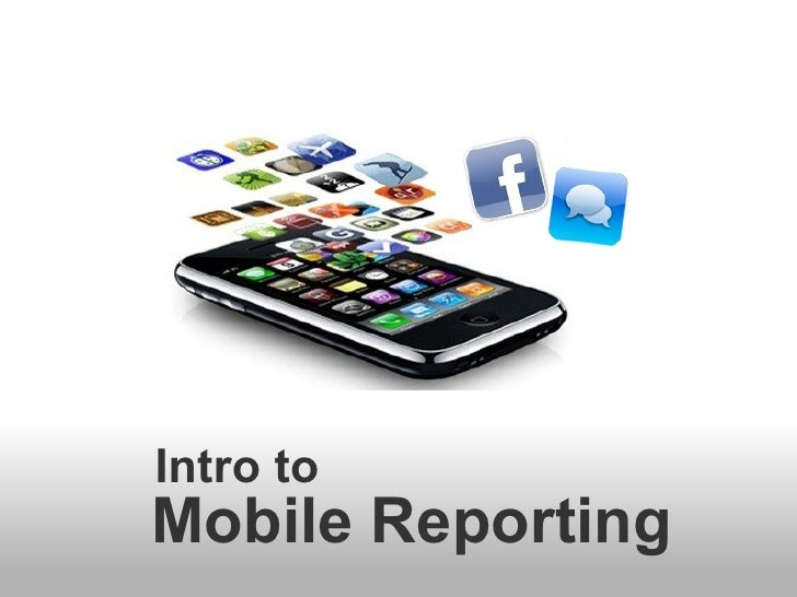 Mobile Reporting Intro to