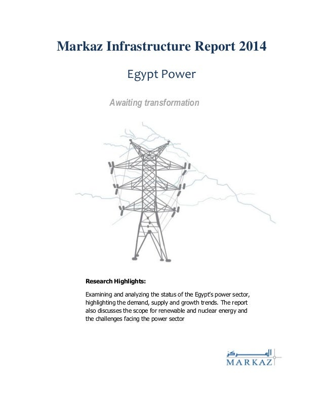 Markaz Infrastructure Report 2014 Egypt Power Awaiting transformation Research Highlights: Examining and analyzing the sta...