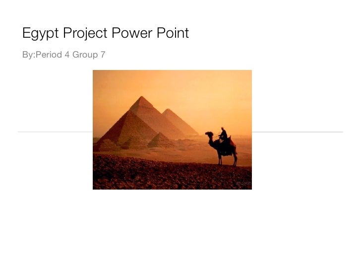 Egypt Project Power Point By:Period 4 Group 7