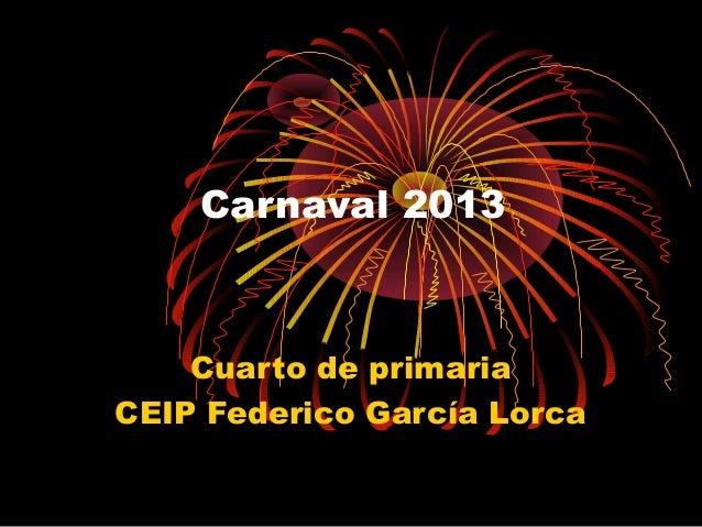 Carnaval 2013    Cuarto de primariaCEIP Federico García Lorca
