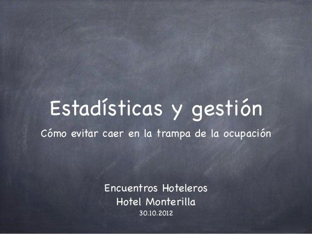 Estadísticas y gestiónCómo evitar caer en la trampa de la ocupación            Encuentros Hoteleros              Hotel Mon...