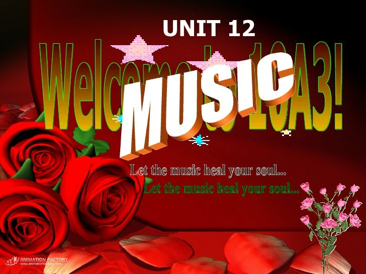 Welcome to 10A3! Let the music heal your soul... UNIT 12 MUSIC