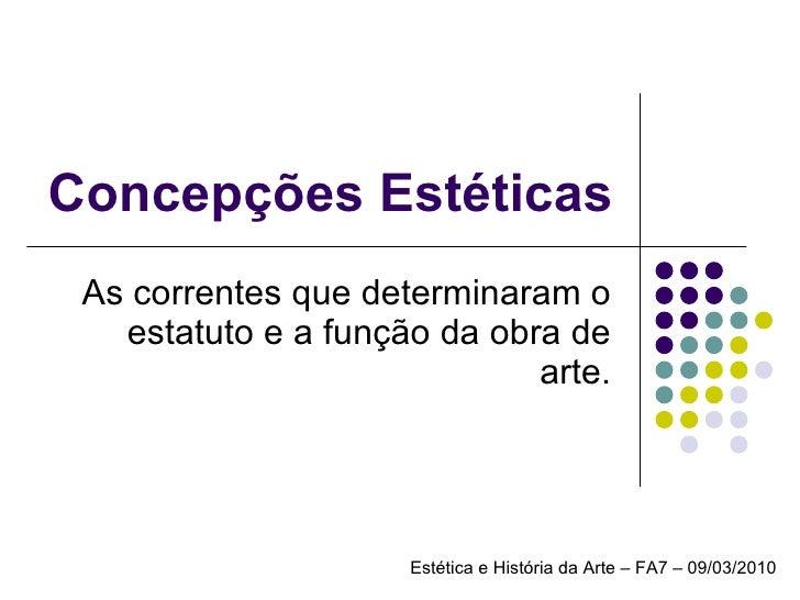Concepções Estéticas As correntes que determinaram o estatuto e a função da obra de arte. Estética e História da Arte – FA...