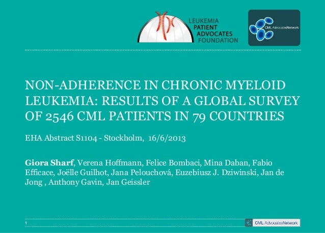 1NON-ADHERENCE IN CHRONIC MYELOIDLEUKEMIA: RESULTS OF A GLOBAL SURVEYOF 2546 CML PATIENTS IN 79 COUNTRIESEHA Abstract S110...