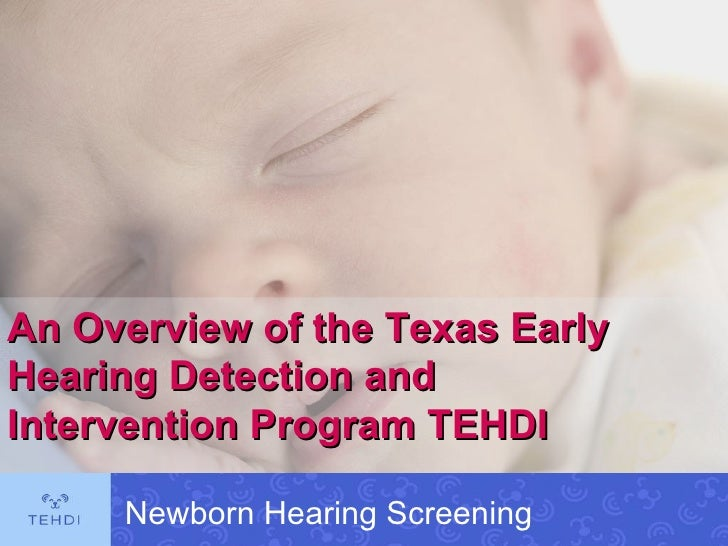 An Overview of the Texas Early Hearing Detection and Intervention Program TEHDI Newborn Hearing Screening