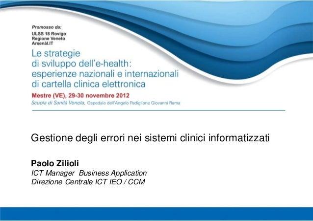 Gestione degli errori nei sistemi clinici informatizzati Paolo Zilioli ICT Manager Business Application Direzione Centrale...