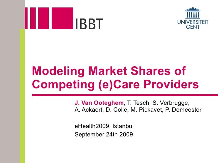 Modeling Market Shares of  Competing (e)Care Providers J. Van Ooteghem , T. Tesch, S. Verbrugge,  A. Ackaert, D. Colle, M....