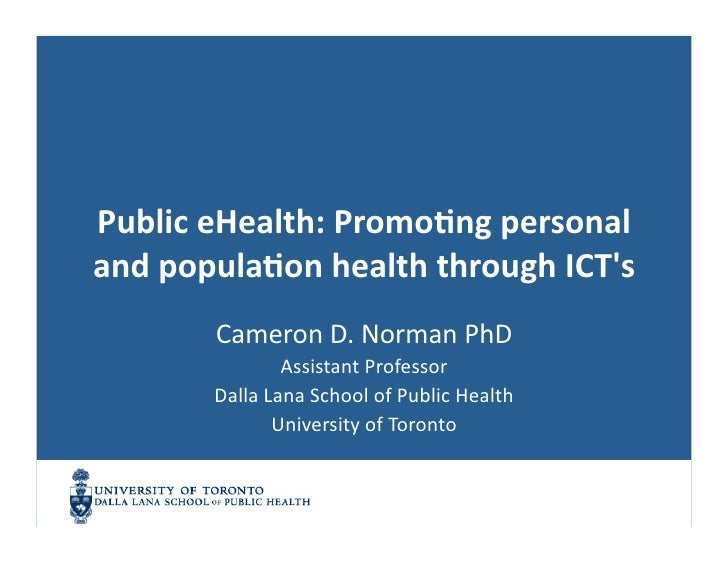Public	   eHealth:	   Promo1ng	   personal	    and	   popula1on	   health	   through	   ICT's	               Cameron	   D....