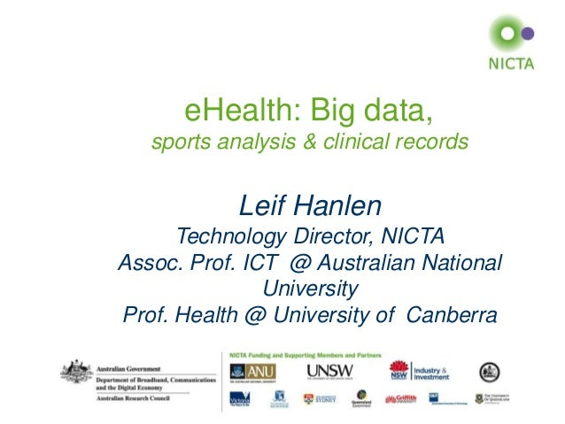 eHealth: Big data, sports analysis & clinical records  Leif Hanlen Technology Director, NICTA Assoc. Prof. ICT @ Australia...