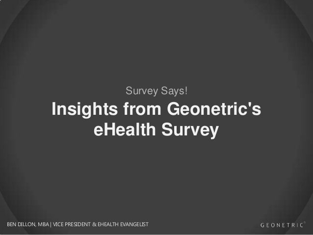 Survey Says!  Insights from Geonetric's eHealth Survey  BEN DILLON, MBA | VICE PRESIDENT & EHEALTH EVANGELIST