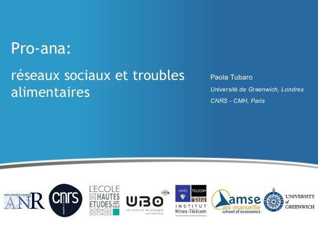 Pro-ana:réseaux sociaux et troublesalimentairesPaola TubaroUniversité de Greenwich, LondresCNRS - CMH, Paris