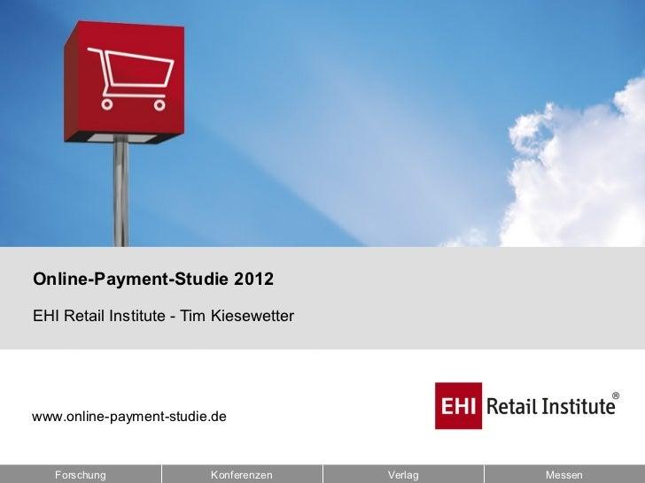 BildbeispielOnline-Payment-Studie 2012EHI Retail Institute - Tim Kiesewetterwww.online-payment-studie.de   Forschung      ...