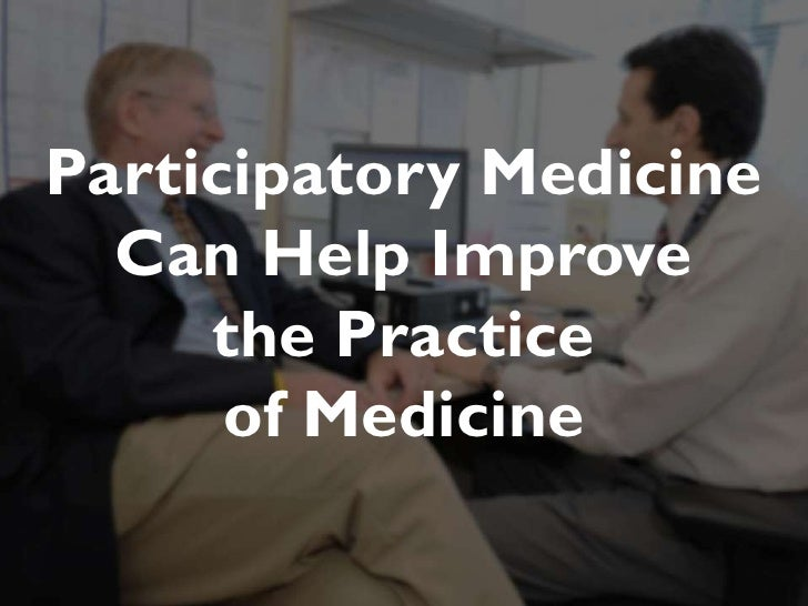 JAMIA, 1997Participatory Medicine  Can Help Improve     the Practice      of Medicine