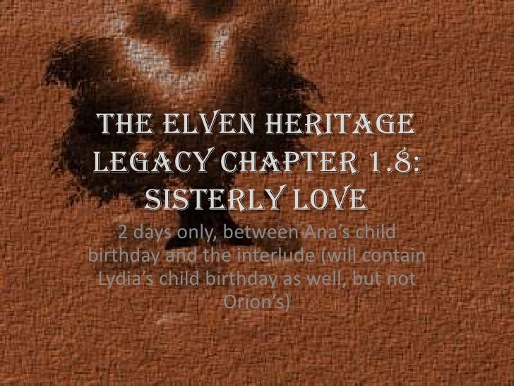 The Elven Heritage Legacy chapter 1.8: Sisterly Love<br />2 days only, between Ana's child birthday and the interlude (wil...