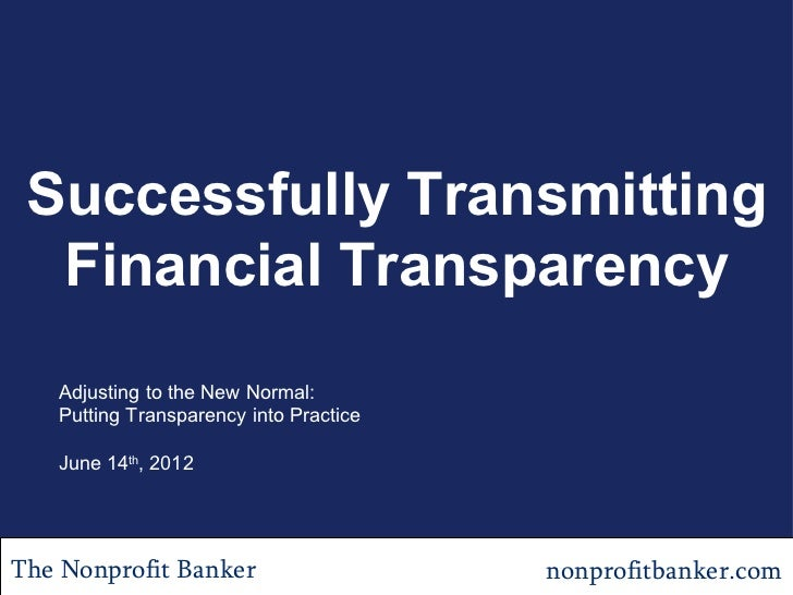 Successfully Transmitting  Financial Transparency   Adjusting to the New Normal:   Putting Transparency into Practice   Ju...