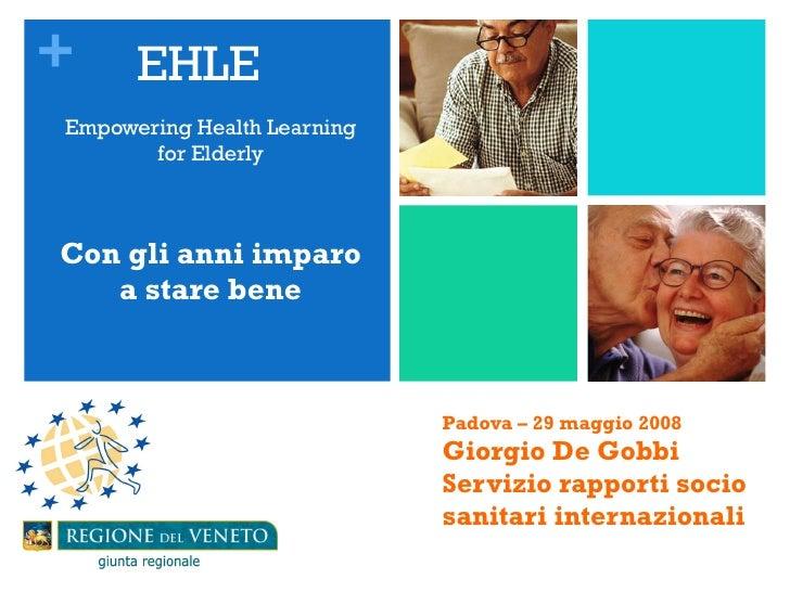 Padova – 29 maggio 2008 Giorgio De Gobbi Servizio rapporti socio  sanitari internazionali  <ul><li>EHLE  </li></ul><ul><li...