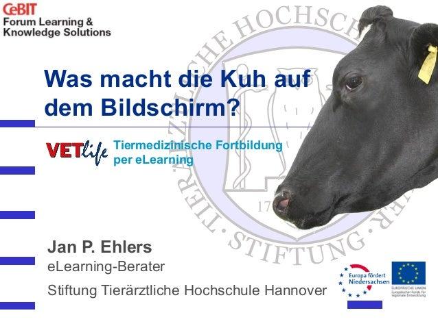 Was macht die Kuh auf dem Bildschirm?           Tiermedizinische Fortbildung           per eLearning     Jan P. Ehlers eLe...