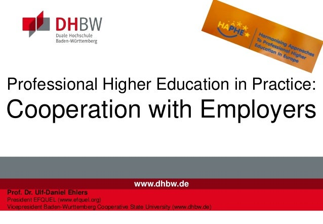 www.dhbw.de Professional Higher Education in Practice: Cooperation with Employers Prof. Dr. Ulf-Daniel Ehlers President EF...
