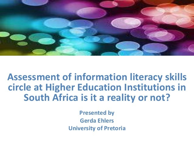 Assessment of information literacy skills circle at Higher Education Institutions in South Africa is it a reality or not? ...