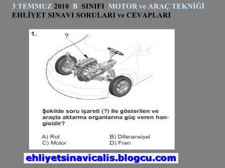 3 TEMMUZ  2010  B   SINIFI  MOTOR ve ARAÇ TEKNİĞİ  EHLİYET SINAVI SORULARI ve CEVAPLARI