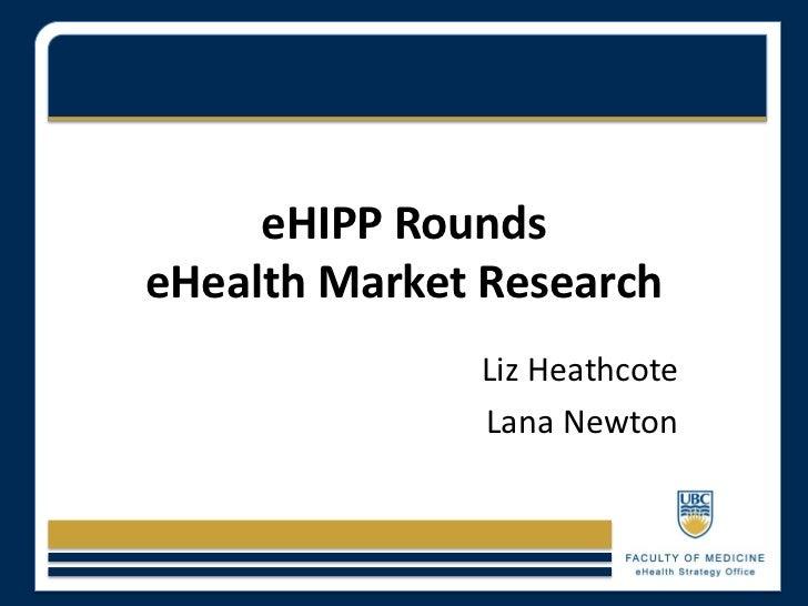 eHIPP RoundseHealth Market Research              Liz Heathcote              Lana Newton