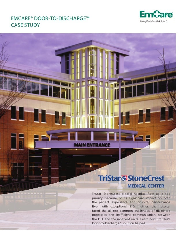 EMCARE® DOOR-TO-DISCHARGE™ CASE STUDY TriStar StoneCrest placed hospital flow as a top priority because of its significant i...