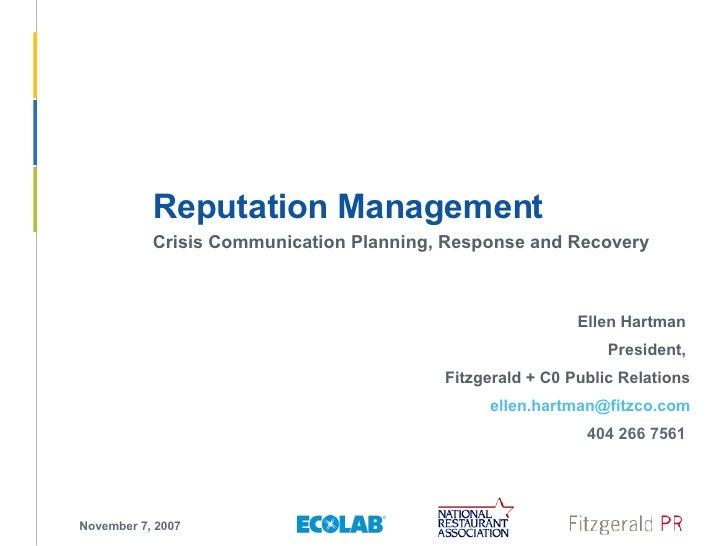 November 7, 2007 Reputation Management Crisis Communication Planning, Response and Recovery Ellen Hartman  President,  Fit...