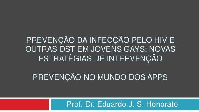 PREVENÇÃO DA INFECÇÃO PELO HIV E OUTRAS DST EM JOVENS GAYS: NOVAS ESTRATÉGIAS DE INTERVENÇÃO PREVENÇÃO NO MUNDO DOS APPS P...